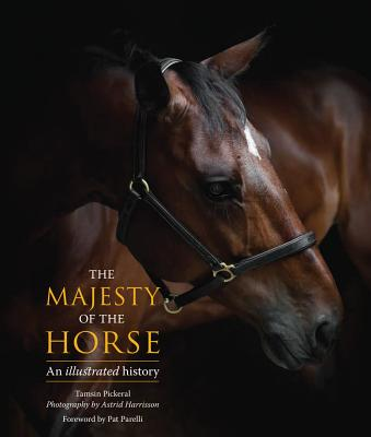 The Majesty of the Horse By Pickeral, Tamsin/ Harrison, Astrid (PHT)