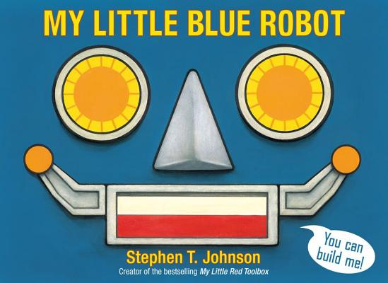 My Little Blue Robot By Johnson, Stephen T.